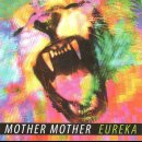 MOTHER MOTHER - Eureka
