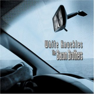 BACON BROTHERS, THE - White Knuckles